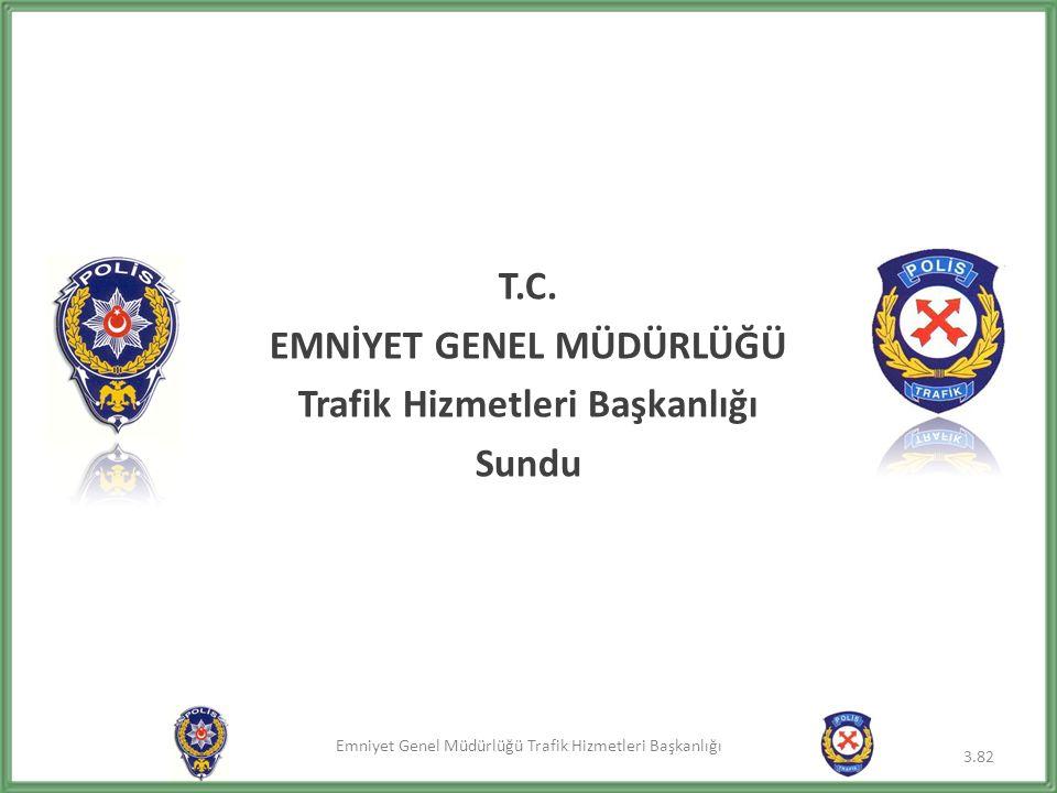 Emniyet Genel Müdürlüğü Trafik Hizmetleri Başkanlığı 3.82 T.C. EMNİYET GENEL MÜDÜRLÜĞÜ Trafik Hizmetleri Başkanlığı Sundu
