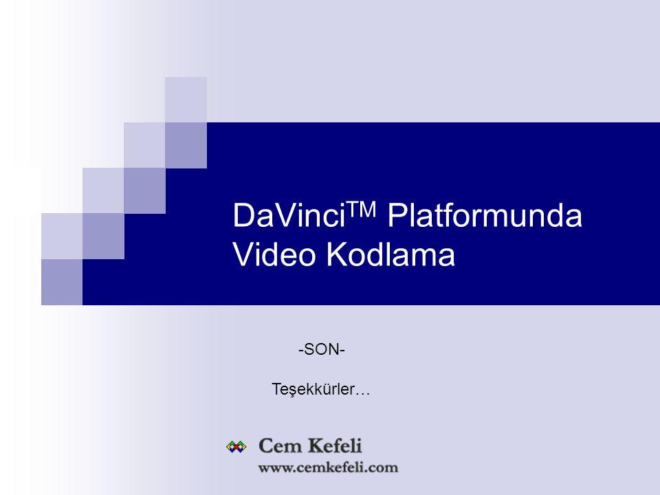 DaVinci TM Platformunda Video Kodlama -SON- Teşekkürler…
