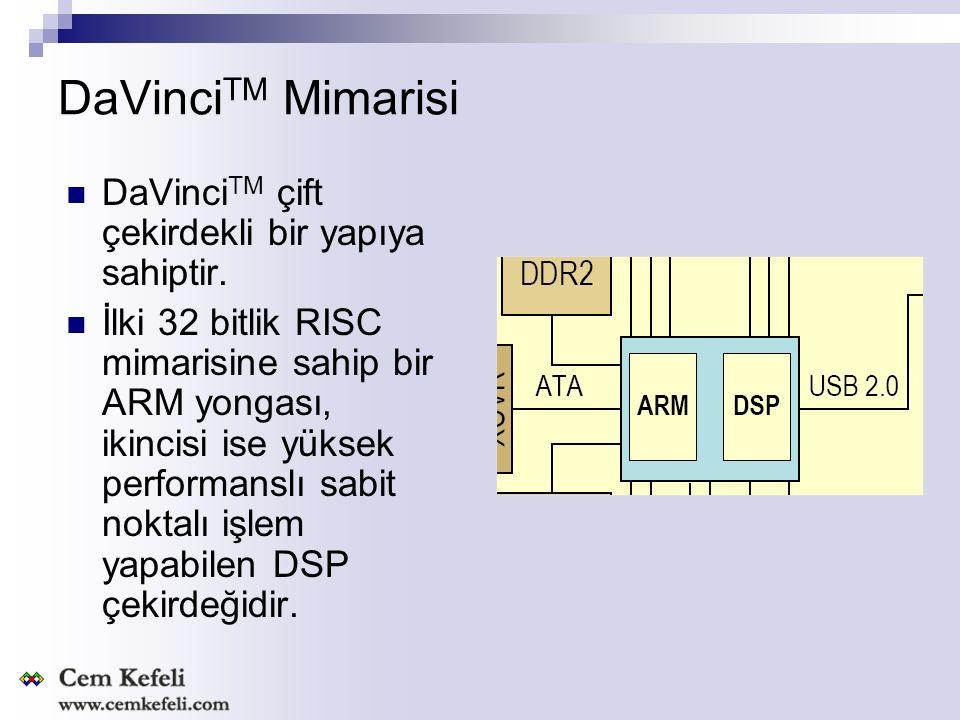 DaVinci TM Mimarisi DaVinci TM çift çekirdekli bir yapıya sahiptir.