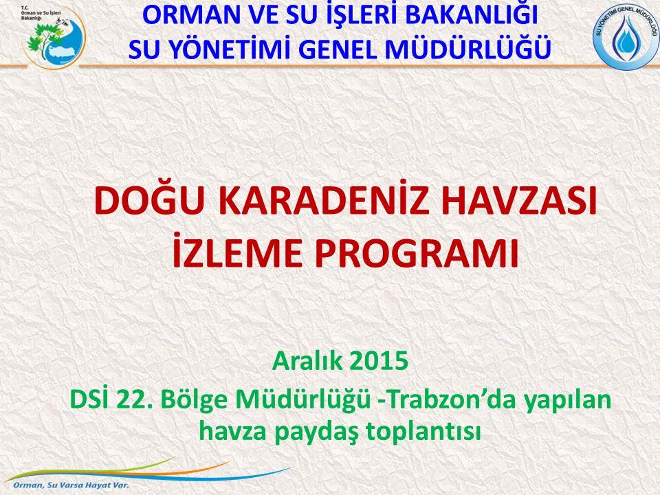 ORMAN VE SU İŞLERİ BAKANLIĞI SU YÖNETİMİ GENEL MÜDÜRLÜĞÜ DOĞU KARADENİZ HAVZASI İZLEME PROGRAMI Aralık 2015 DSİ 22. Bölge Müdürlüğü -Trabzon'da yapıla