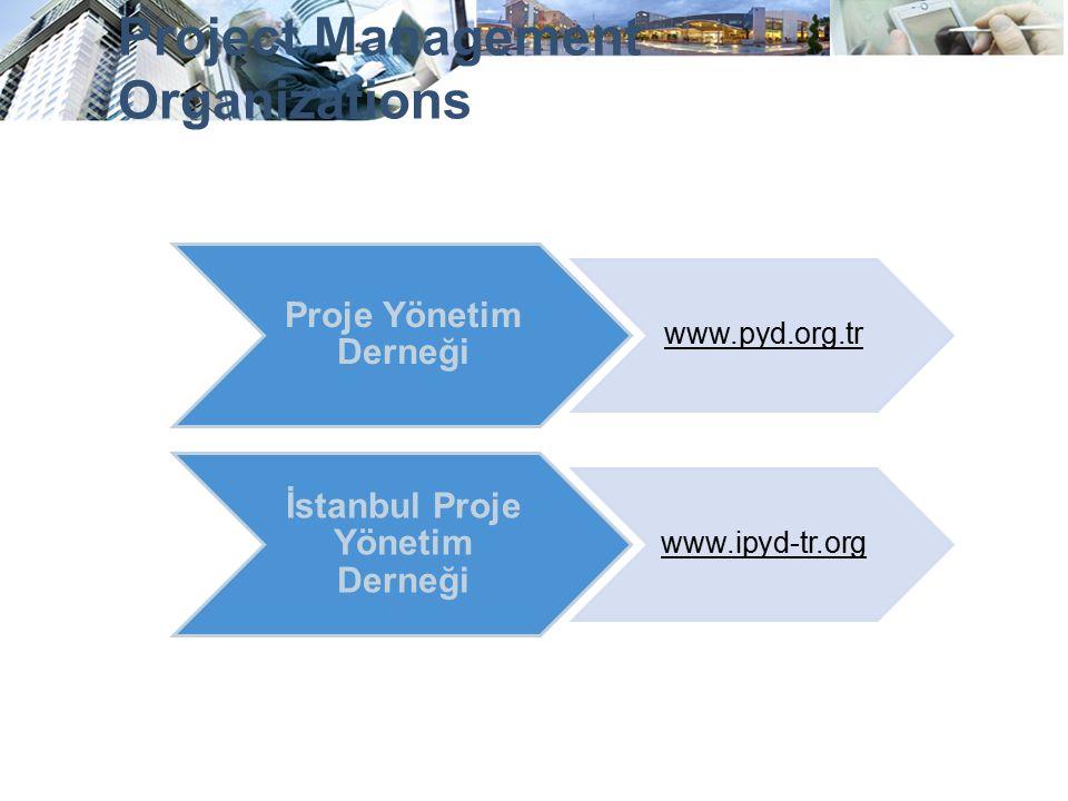 Project Management Organizations Proje Yönetim Derneği www.pyd.org.tr İstanbul Proje Yönetim Derneği www.ipyd-tr.org