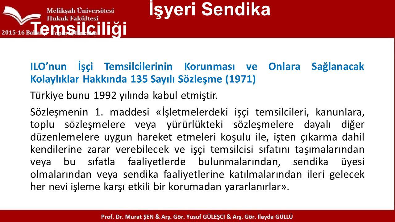 İşyeri Sendika Temsilciliği ILO'nun İşçi Temsilcilerinin Korunması ve Onlara Sağlanacak Kolaylıklar Hakkında 135 Sayılı Sözleşme (1971) Türkiye bunu 1