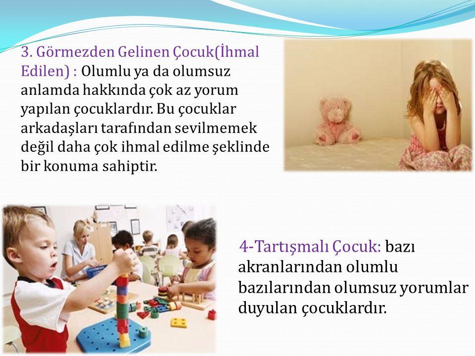 3. Görmezden Gelinen Çocuk(İhmal Edilen) : Olumlu ya da olumsuz anlamda hakkında çok az yorum yapılan çocuklardır. Bu çocuklar arkadaşları tarafından