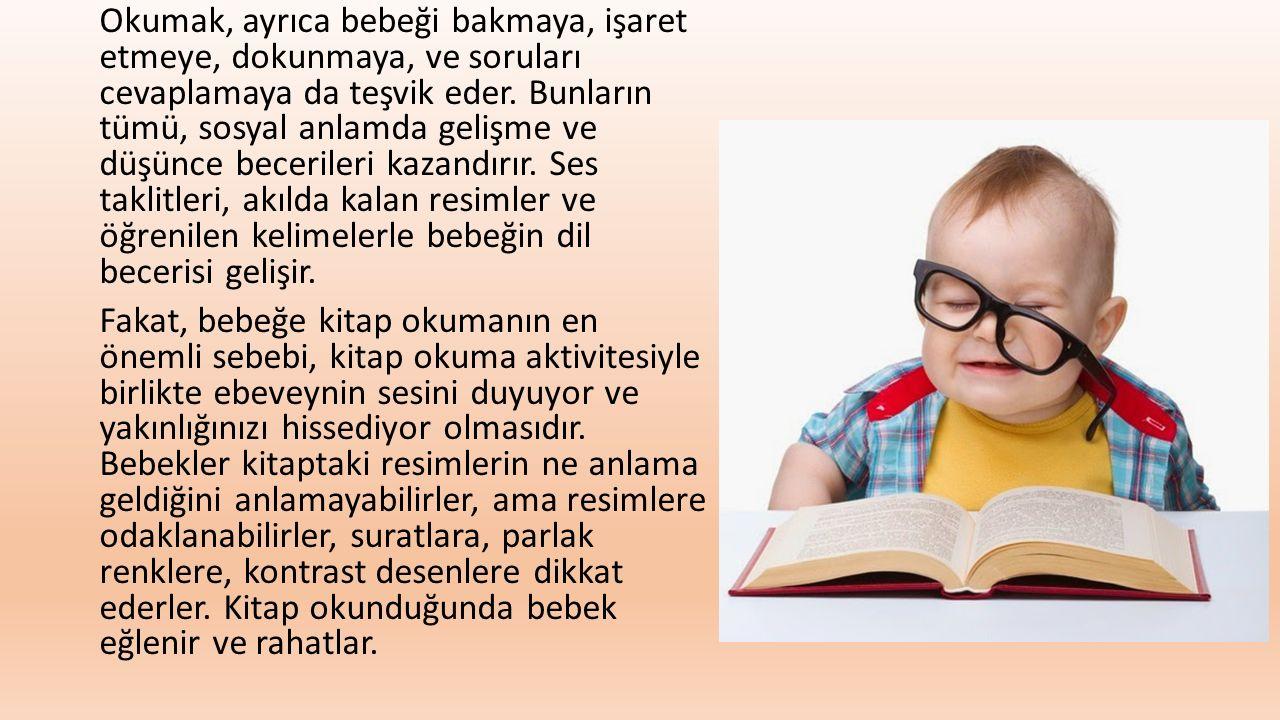 Okumak, ayrıca bebeği bakmaya, işaret etmeye, dokunmaya, ve soruları cevaplamaya da teşvik eder.
