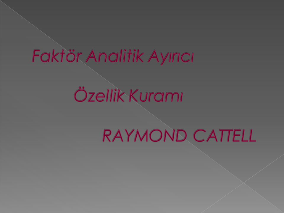  Raymond B.Cattell 1905'te İngiltere'nin Staffortshire kentinde dünyaya gelmiştir.
