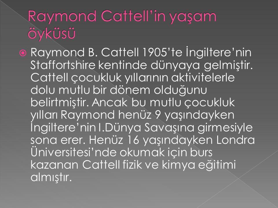  Raymond B. Cattell 1905'te İngiltere'nin Staffortshire kentinde dünyaya gelmiştir.