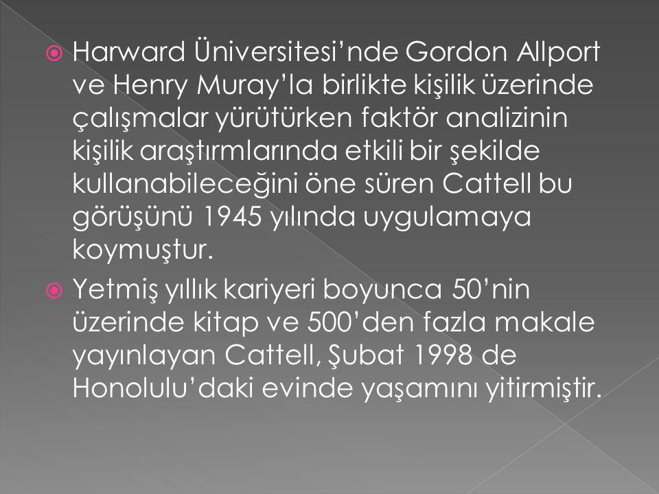  Harward Üniversitesi'nde Gordon Allport ve Henry Muray'la birlikte kişilik üzerinde çalışmalar yürütürken faktör analizinin kişilik araştırmlarında etkili bir şekilde kullanabileceğini öne süren Cattell bu görüşünü 1945 yılında uygulamaya koymuştur.