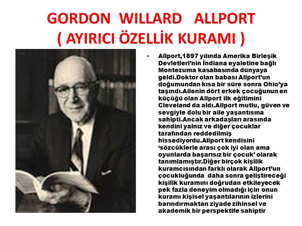 GORDON WILLARD ALLPORT ( AYIRICI ÖZELLİK KURAMI ) Allport,1897 yılında Amerika Birleşik Devletleri'nin İndiana eyaletine bağlı Montezuma kasabasında d
