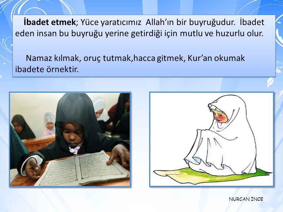 NURCAN İNCE Namaz; İslam'ın şartlarından biridir.