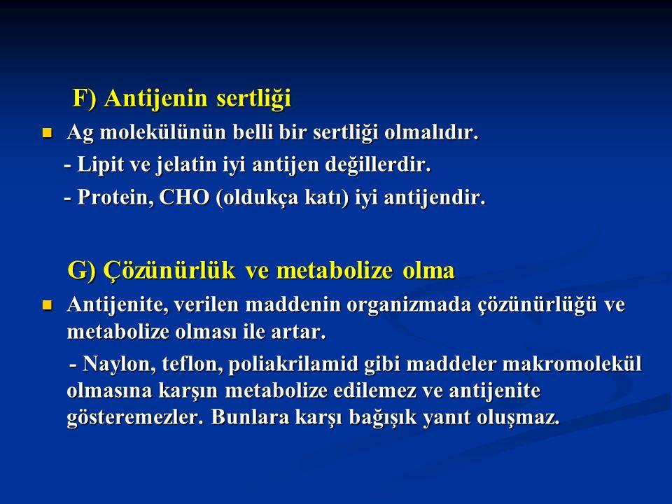 F) Antijenin sertliği F) Antijenin sertliği Ag molekülünün belli bir sertliği olmalıdır. Ag molekülünün belli bir sertliği olmalıdır. - Lipit ve jelat
