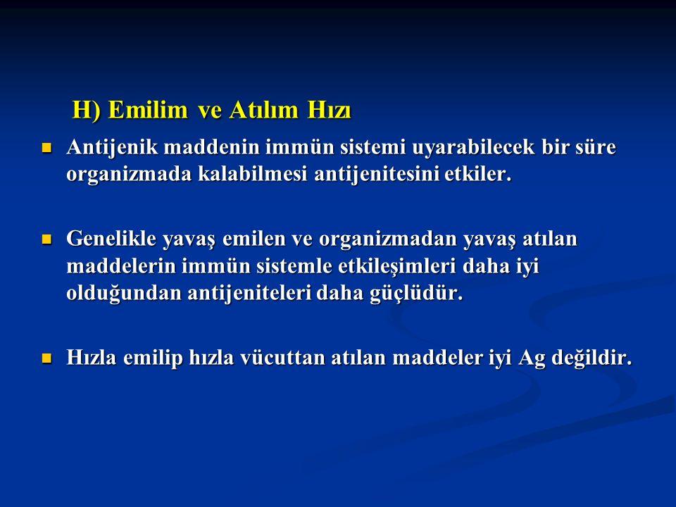H) Emilim ve Atılım Hızı H) Emilim ve Atılım Hızı Antijenik maddenin immün sistemi uyarabilecek bir süre organizmada kalabilmesi antijenitesini etkile