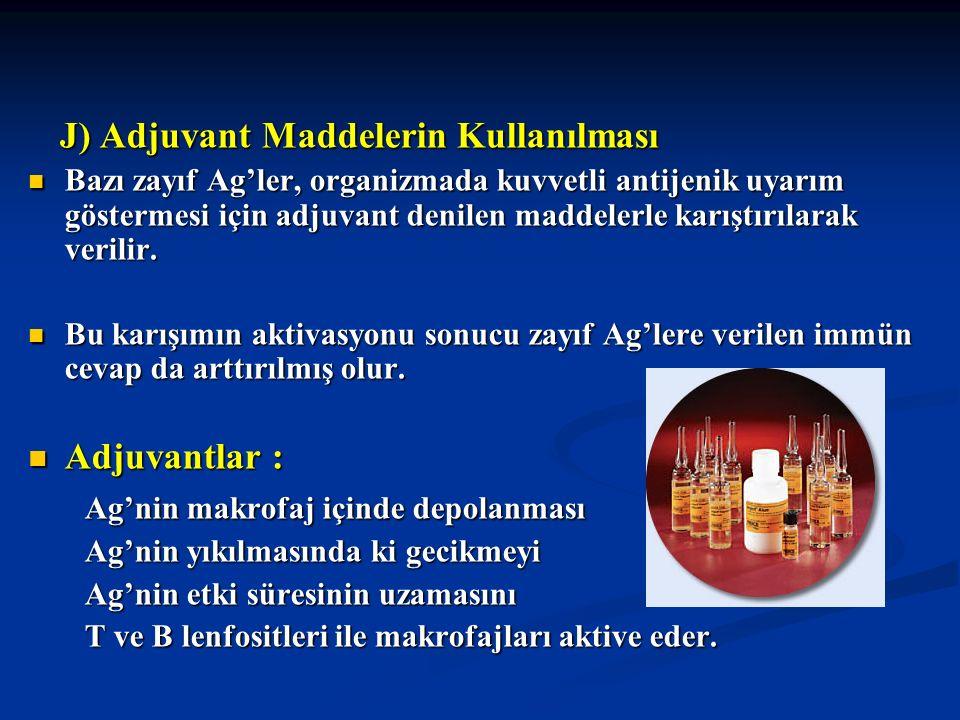J) Adjuvant Maddelerin Kullanılması J) Adjuvant Maddelerin Kullanılması Bazı zayıf Ag'ler, organizmada kuvvetli antijenik uyarım göstermesi için adjuv