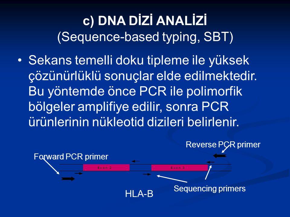 c) DNA DİZİ ANALİZİ (Sequence-based typing, SBT) Sekans temelli doku tipleme ile yüksek çözünürlüklü sonuçlar elde edilmektedir. Bu yöntemde önce PCR