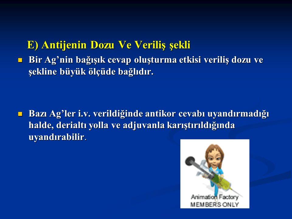 E) Antijenin Dozu Ve Veriliş şekli E) Antijenin Dozu Ve Veriliş şekli Bir Ag'nin bağışık cevap oluşturma etkisi veriliş dozu ve şekline büyük ölçüde b