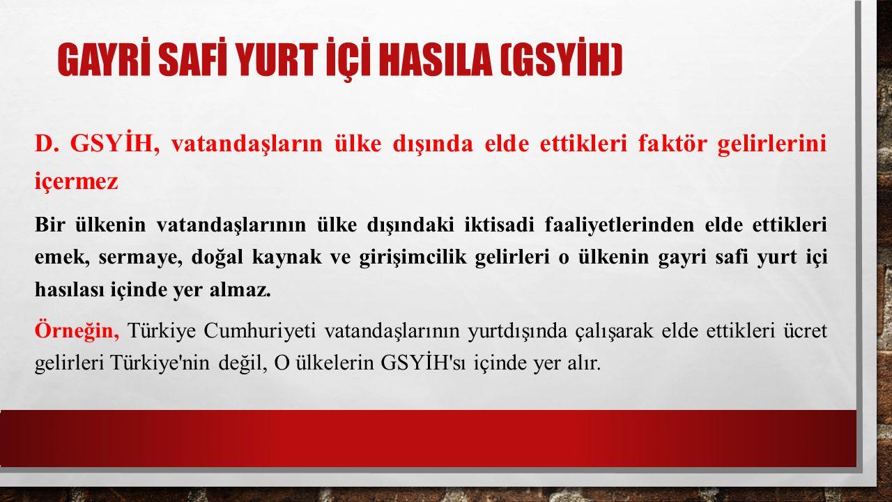 GAYRİ SAFİ YURT İÇİ HASILA (GSYİH) D.