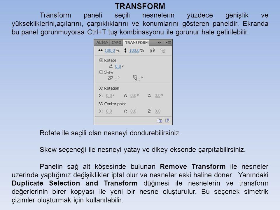 TRANSFORM Transform paneli seçili nesnelerin yüzdece genişlik ve yüksekliklerini,açılarını, çarpıklıklarını ve konumlarını gösteren paneldir.