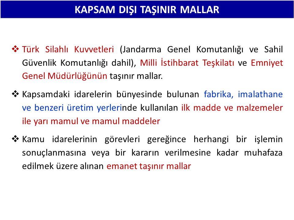 KAPSAM DIŞI TAŞINIR MALLAR  Türk Silahlı Kuvvetleri (Jandarma Genel Komutanlığı ve Sahil Güvenlik Komutanlığı dahil), Milli İstihbarat Teşkilatı ve Emniyet Genel Müdürlüğünün taşınır mallar.