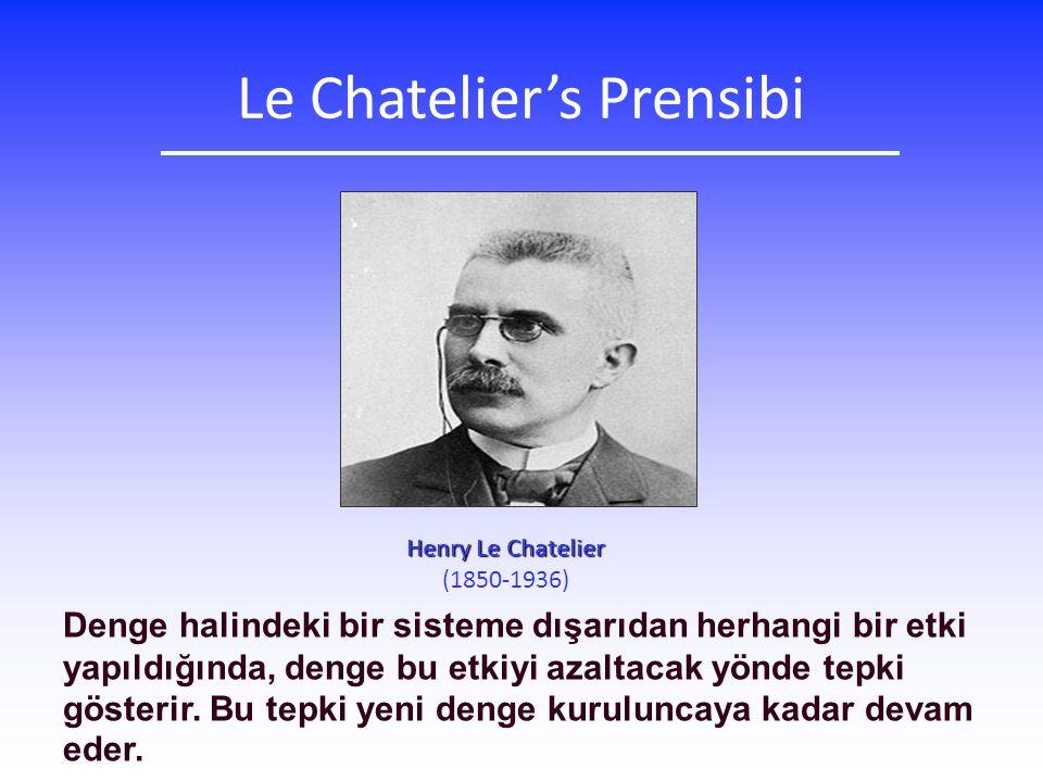 Le Chatelier's Prensibi Henry Le Chatelier (1850-1936) Denge halindeki bir sisteme dışarıdan herhangi bir etki yapıldığında, denge bu etkiyi azaltacak