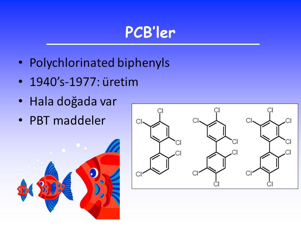PCB'ler Polychlorinated biphenyls 1940's-1977: üretim Hala doğada var PBT maddeler