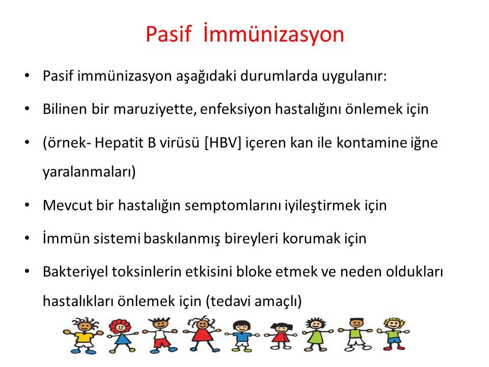 Pasif İmmünizasyon Pasif immünizasyon aşağıdaki durumlarda uygulanır: Bilinen bir maruziyette, enfeksiyon hastalığını önlemek için (örnek- Hepatit B v