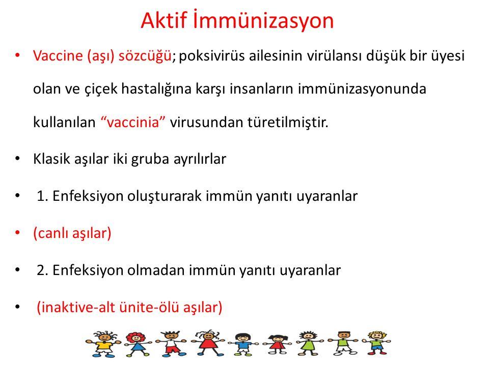 Aktif İmmünizasyon Vaccine (aşı) sözcüğü; poksivirüs ailesinin virülansı düşük bir üyesi olan ve çiçek hastalığına karşı insanların immünizasyonunda k