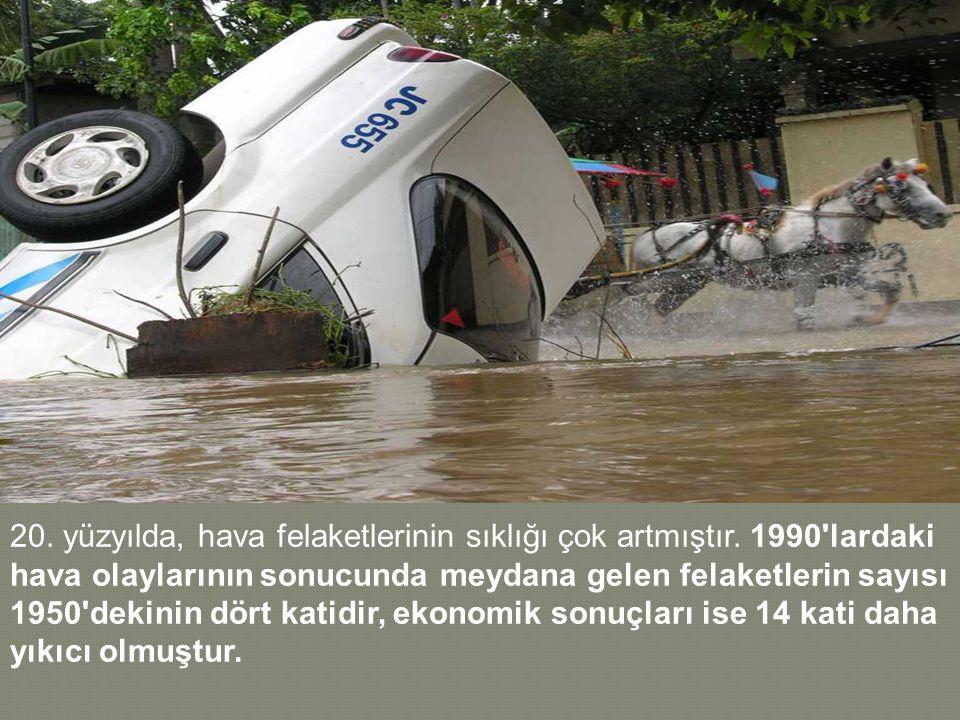 20. yüzyılda, hava felaketlerinin sıklığı çok artmıştır. 1990'lardaki hava olaylarının sonucunda meydana gelen felaketlerin sayısı 1950'dekinin dört k