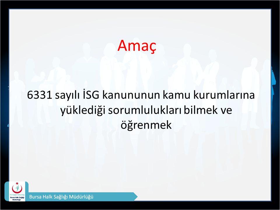 Amaç 6331 sayılı İSG kanununun kamu kurumlarına yüklediği sorumlulukları bilmek ve öğrenmek