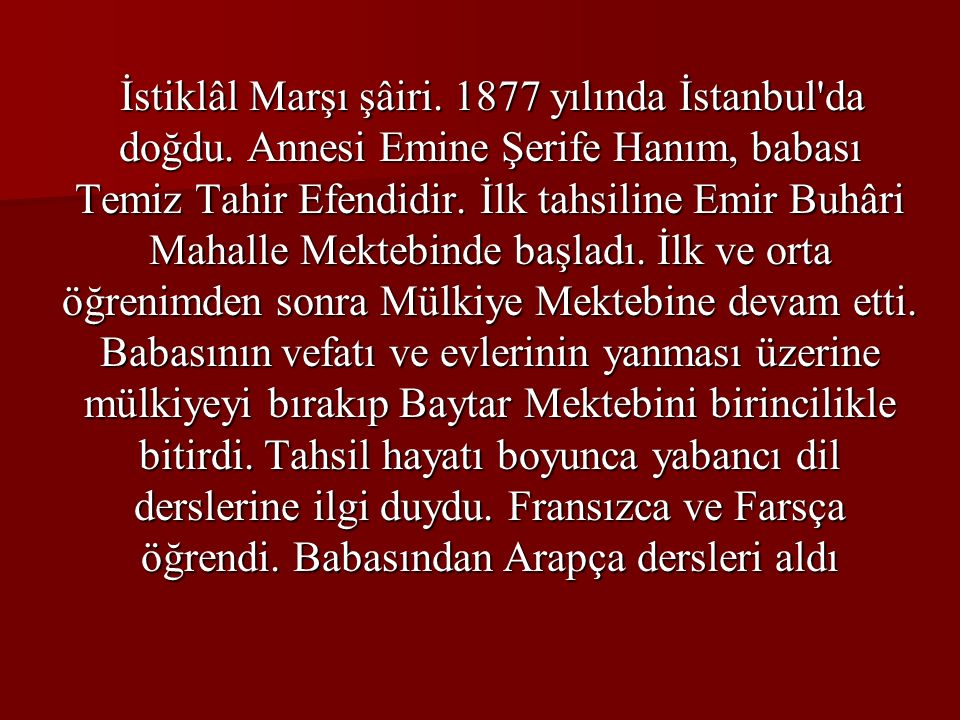 İstiklâl Marşı şâiri.1877 yılında İstanbul da doğdu.