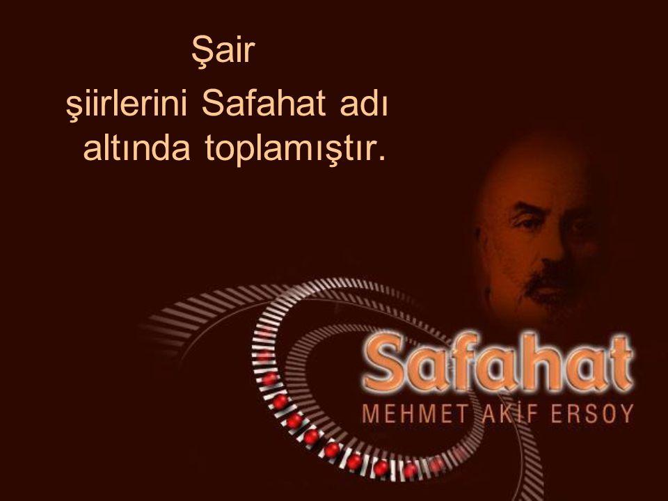 Şair şiirlerini Safahat adı altında toplamıştır.