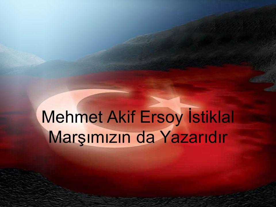 Mehmet Akif Ersoy İstiklal Marşımızın da Yazarıdır
