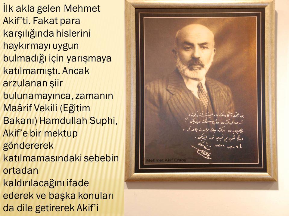 Bunun üzerine zafere en fazla inanmış ve bu inancı her fırsatta dile getirmiş olan Akif, İstiklâl Marşı mücadelesini âbideleştiren şiiri yazmaya başladı.