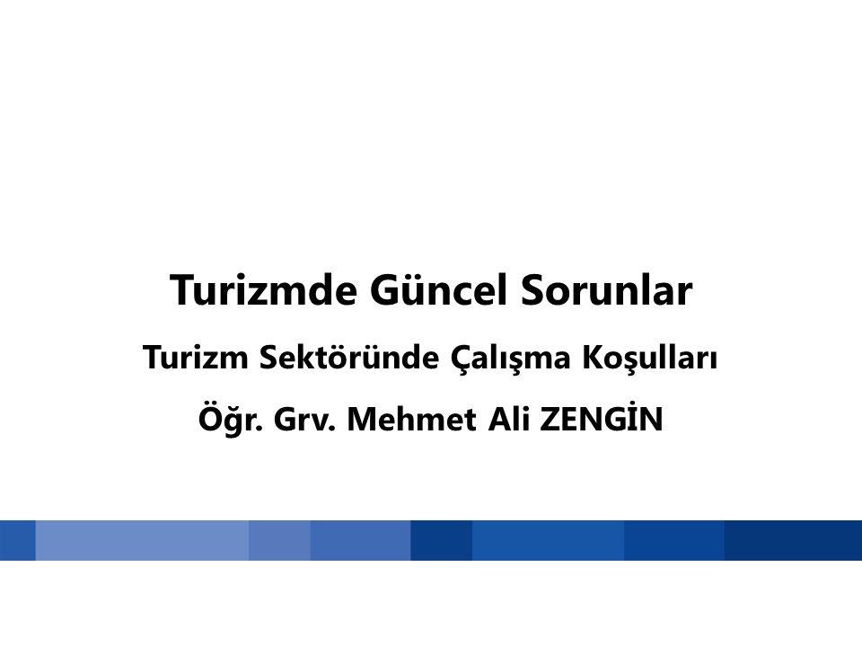 Turizmde Güncel Sorunlar Turizm Sektöründe Çalışma Koşulları Öğr. Grv. Mehmet Ali ZENGİN