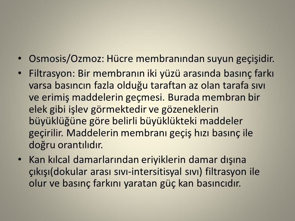Osmosis/Ozmoz: Hücre membranından suyun geçişidir. Filtrasyon: Bir membranın iki yüzü arasında basınç farkı varsa basıncın fazla olduğu taraftan az ol