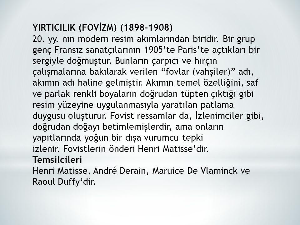 YIRTICILIK (FOVİZM) (1898-1908) 20. yy. nın modern resim akımlarından biridir. Bir grup genç Fransız sanatçılarının 1905'te Paris'te açtıkları bir ser