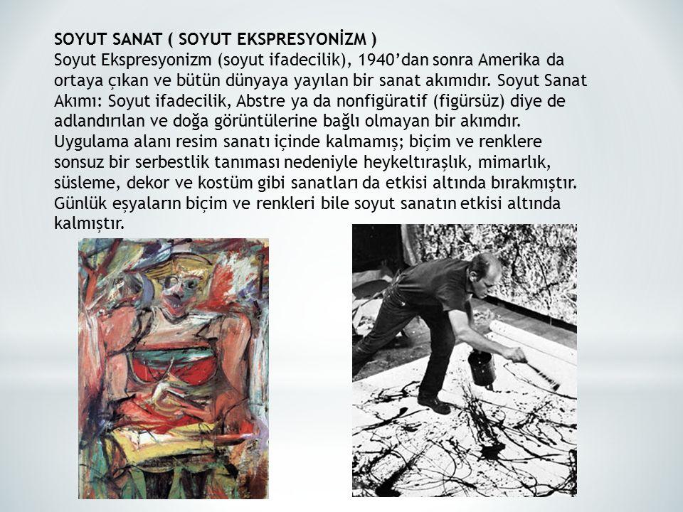 SOYUT SANAT ( SOYUT EKSPRESYONİZM ) Soyut Ekspresyonizm (soyut ifadecilik), 1940'dan sonra Amerika da ortaya çıkan ve bütün dünyaya yayılan bir sanat