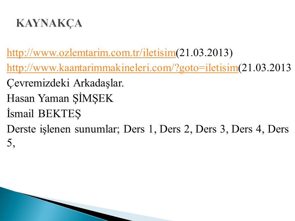 http://www.ozlemtarim.com.tr/iletisimhttp://www.ozlemtarim.com.tr/iletisim(21.03.2013) http://www.kaantarimmakineleri.com/?goto=iletisimhttp://www.kaantarimmakineleri.com/?goto=iletisim(21.03.2013 Çevremizdeki Arkadaşlar.