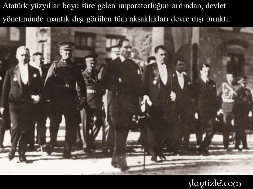 Bu nedenle Atatürk vatanın her karış toprağına ulaştı.