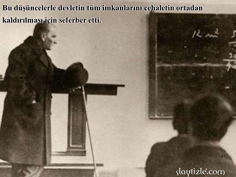 Üstelik eğitim, kültür ve bilim olmadan halkın Cumhuriyete alışması da zor olabilirdi.