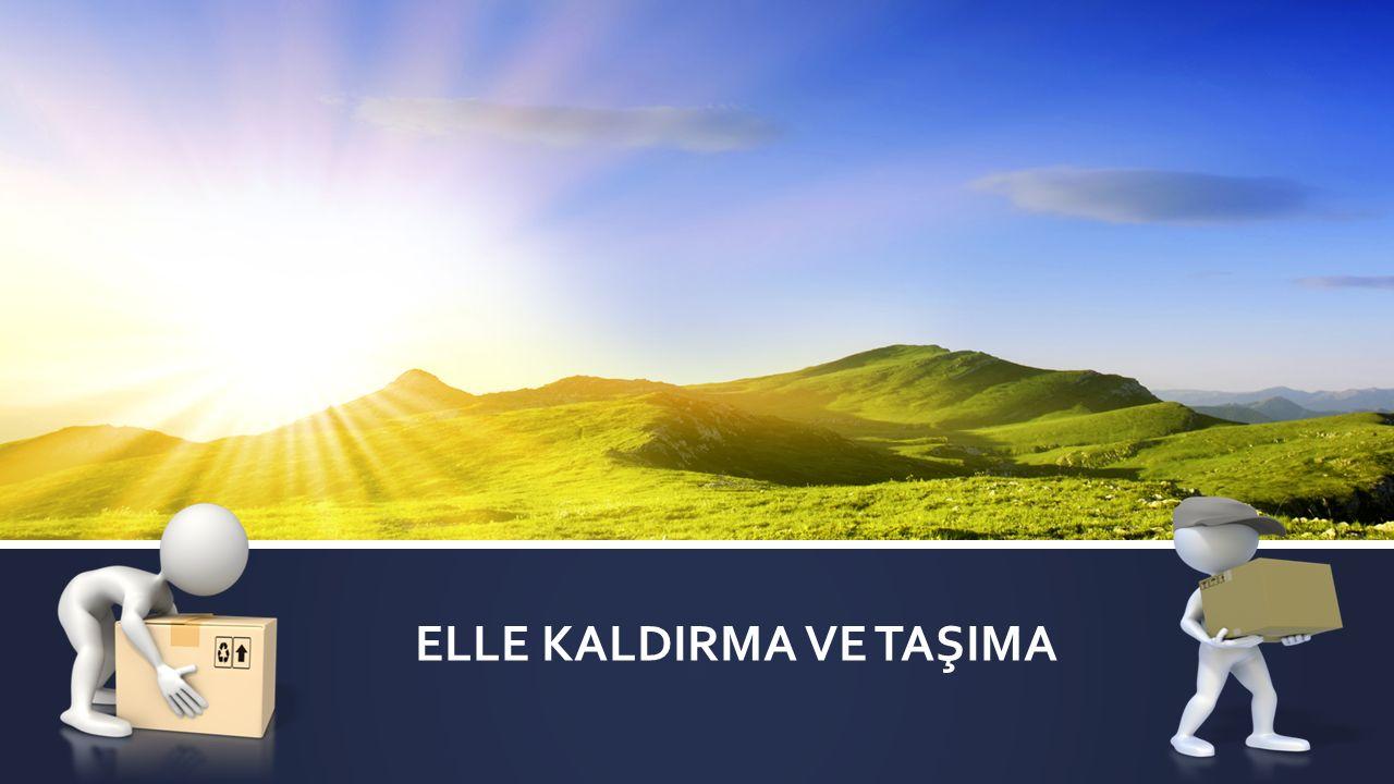 ELLE KALDIRMA VE TAŞIMA