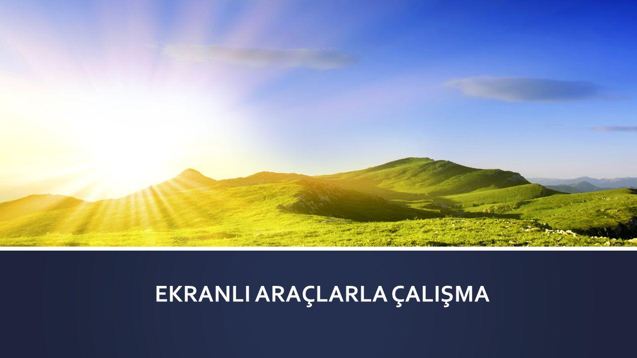 EKRANLI ARAÇLARLA ÇALIŞMA