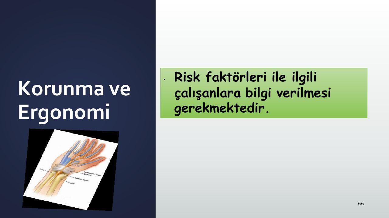 66 Korunma ve Ergonomi Risk faktörleri ile ilgili çalışanlara bilgi verilmesi gerekmektedir.