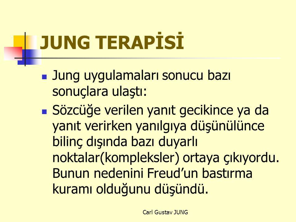 JUNG TERAPİSİ Jung uygulamaları sonucu bazı sonuçlara ulaştı: Sözcüğe verilen yanıt gecikince ya da yanıt verirken yanılgıya düşünülünce bilinç dışınd