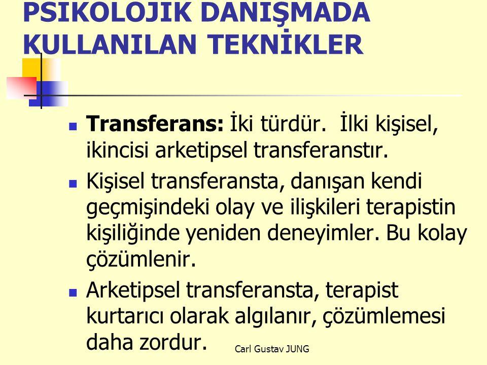 PSİKOLOJİK DANIŞMADA KULLANILAN TEKNİKLER Transferans: İki türdür. İlki kişisel, ikincisi arketipsel transferanstır. Kişisel transferansta, danışan ke