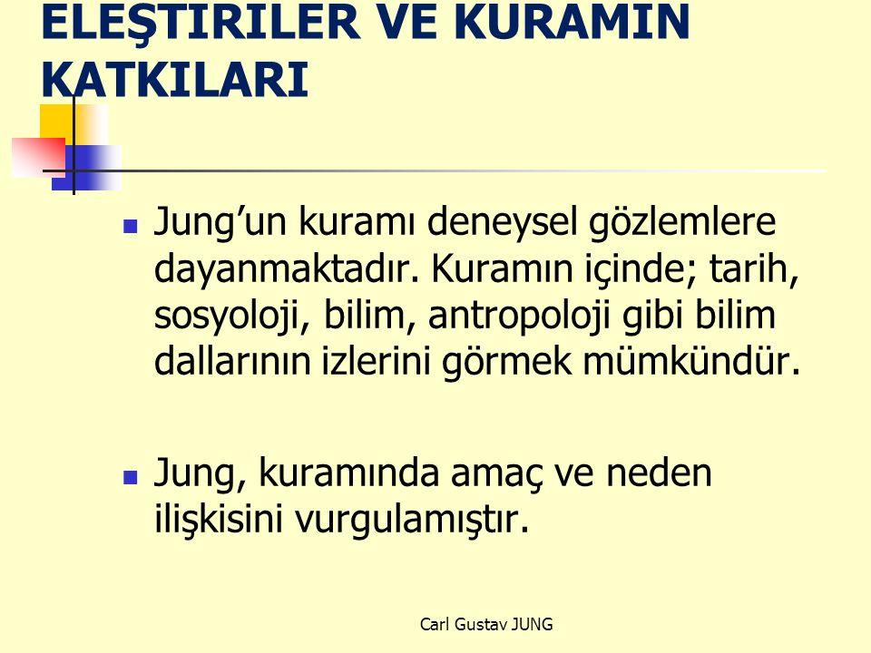 KURAMIN SINIRLILIKLARI, ELEŞTİRİLER VE KURAMIN KATKILARI Jung'un kuramı deneysel gözlemlere dayanmaktadır. Kuramın içinde; tarih, sosyoloji, bilim, an