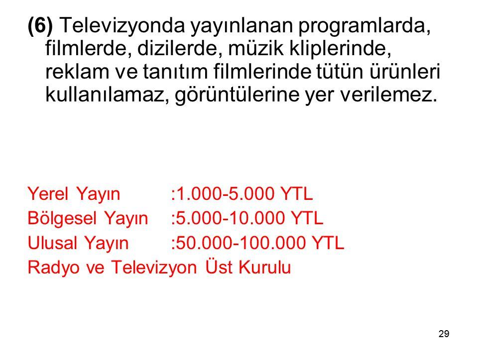 29 (6) Televizyonda yayınlanan programlarda, filmlerde, dizilerde, müzik kliplerinde, reklam ve tanıtım filmlerinde tütün ürünleri kullanılamaz, görün
