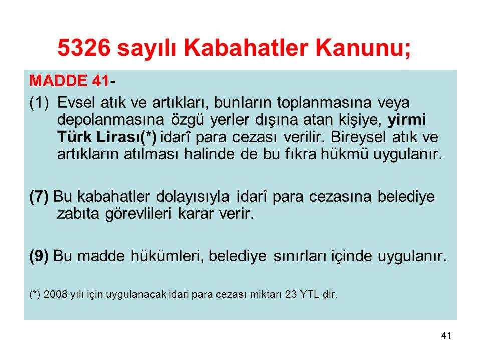 41 MADDE 41- (1)Evsel atık ve artıkları, bunların toplanmasına veya depolanmasına özgü yerler dışına atan kişiye, yirmi Türk Lirası(*) idarî para ceza