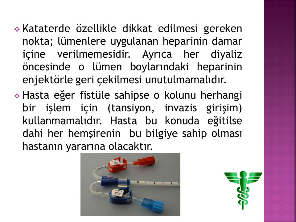  Kataterde özellikle dikkat edilmesi gereken nokta; lümenlere uygulanan heparinin damar içine verilmemesidir.