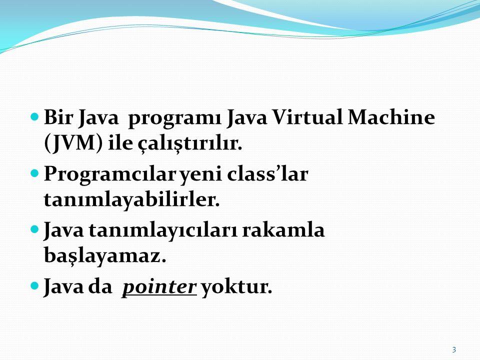 Bir Java programı Java Virtual Machine (JVM) ile çalıştırılır. Programcılar yeni class'lar tanımlayabilirler. Java tanımlayıcıları rakamla başlayamaz.