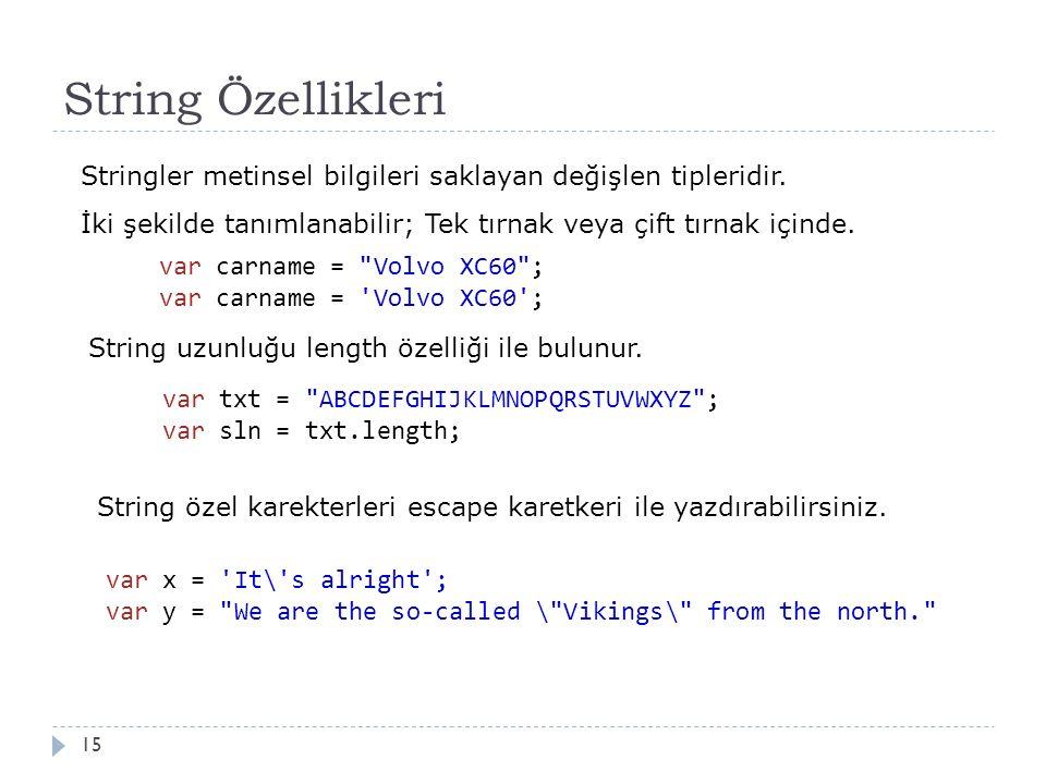 String Özellikleri 15 Stringler metinsel bilgileri saklayan değişlen tipleridir.
