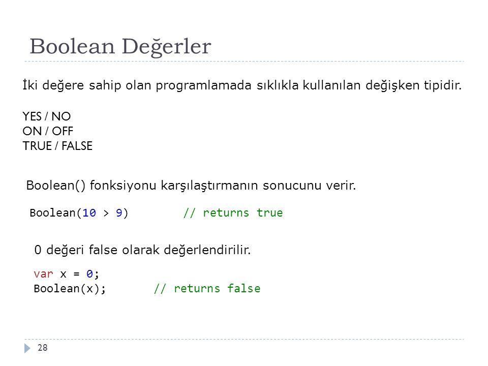 Boolean Değerler 28 İki değere sahip olan programlamada sıklıkla kullanılan değişken tipidir.